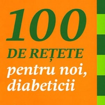 100 de retete culinare pentru DIABETICI