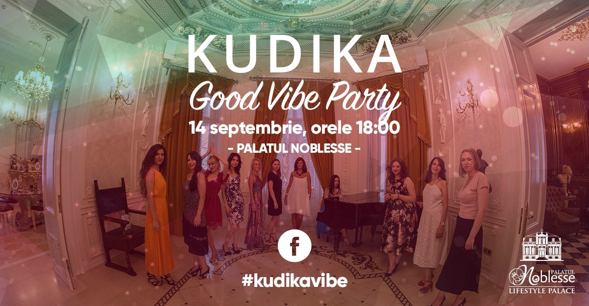 Vino cu noi la Kudika Good Vibe Party sa contaminam lumea cu zambete!