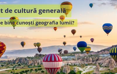 Test de cultura generala: Cat de bine cunosti geografia lumii?