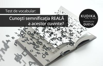 Test de vocabular: Cunosti semnificatia REALA a acestor cuvinte?
