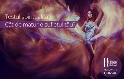 Testul spiritualitatii: Cat de matur e sufletul tau?