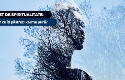 Test de spiritualitate: Prin ce iti pastrezi karma pura?