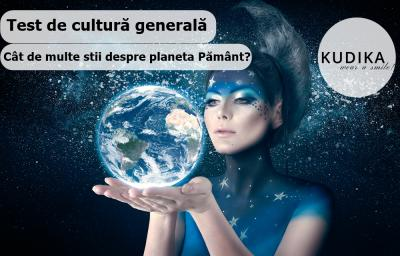 Test de cultura generala: Cat de multe stii despre planeta Pamant?