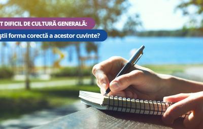 Test dificil de cultura generala: Tu stii forma corecta a acestor cuvinte?