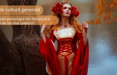 Test de cultura generala: Recunosti personajul din literatura in functie de un citat celebru?