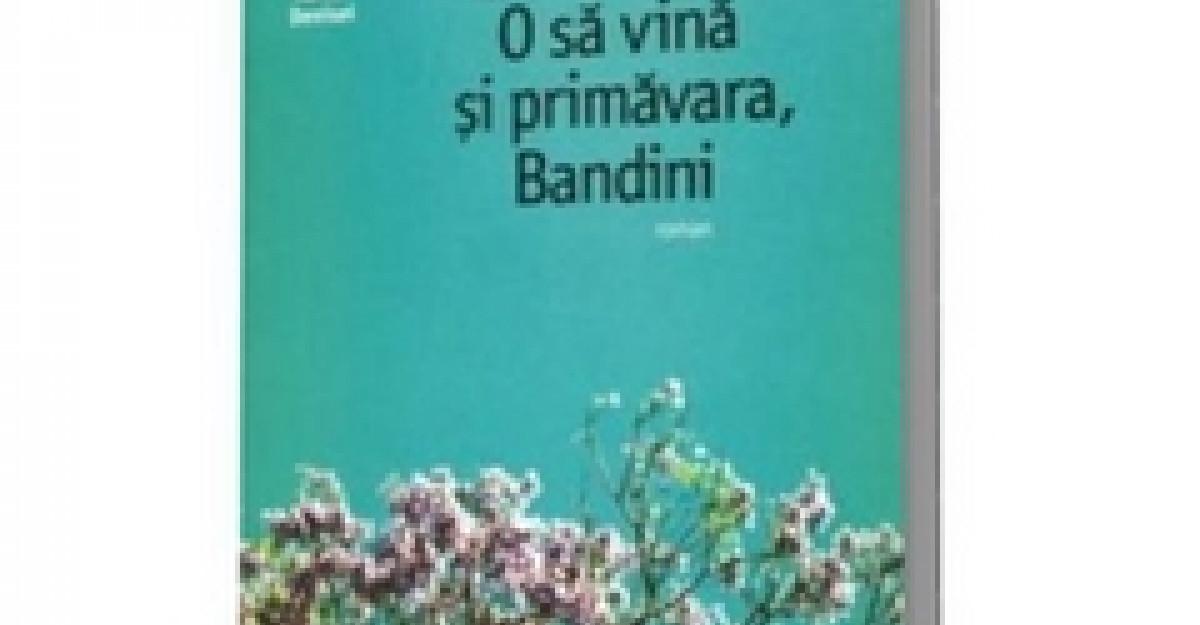 O sa vina si primavara, Bandini