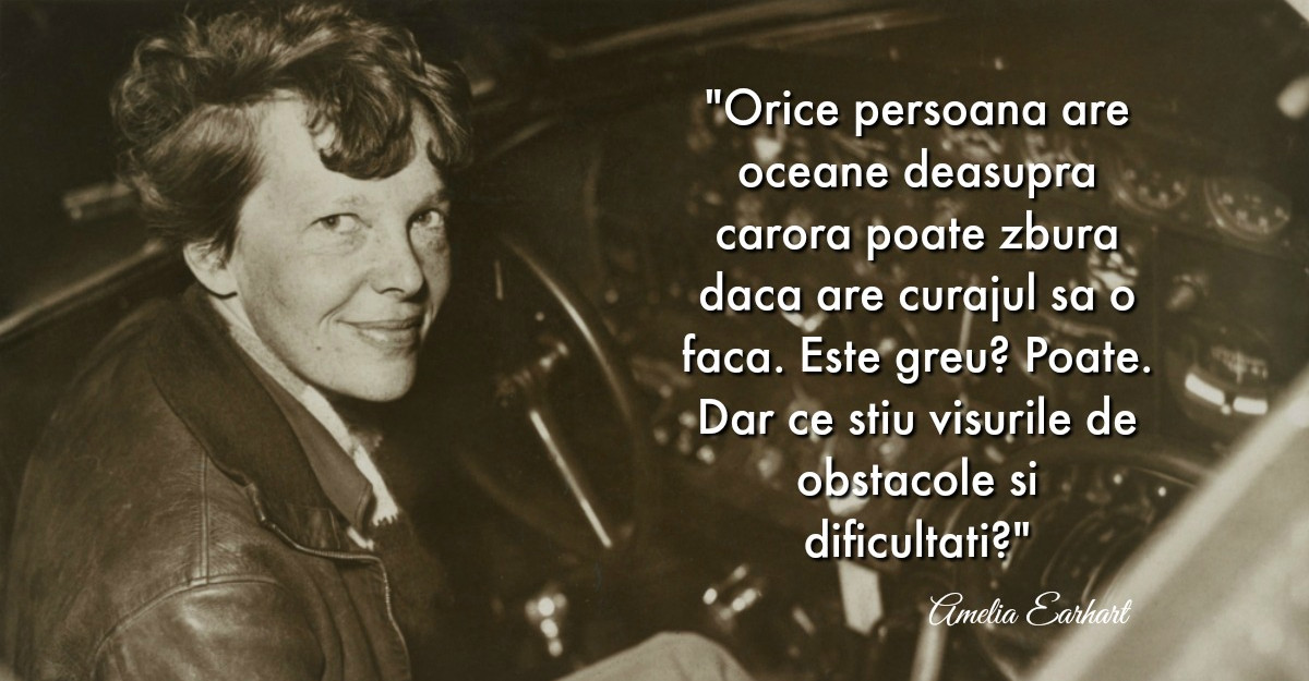 Simti ca bati pasul pe loc? Iata 10 citate de la Amelia Earhart care te inspira sa iti urmezi visurile