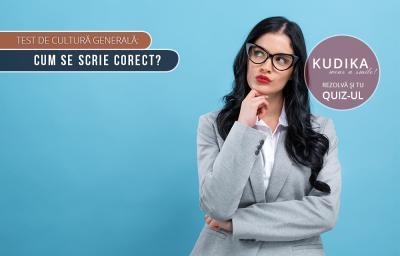 Test de cultura generala: Cum se scrie corect?