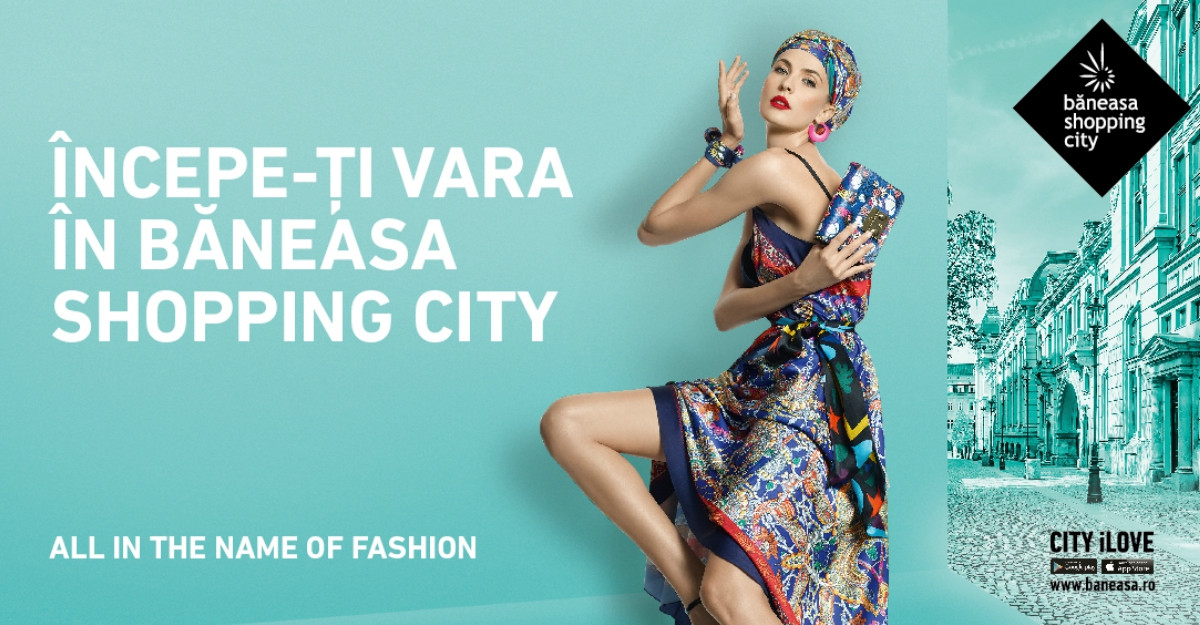 Începe-ți vara în Băneasa Shopping City și redescoperă Bucureștiul!