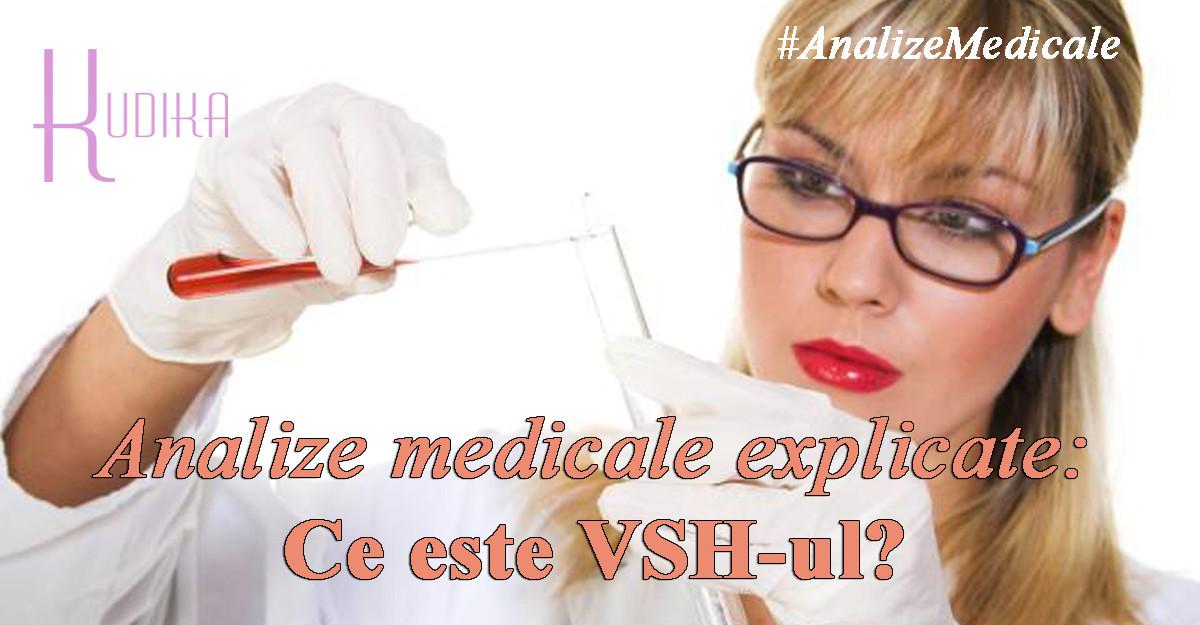 Analize medicale explicate: Ce este VSH-ul?
