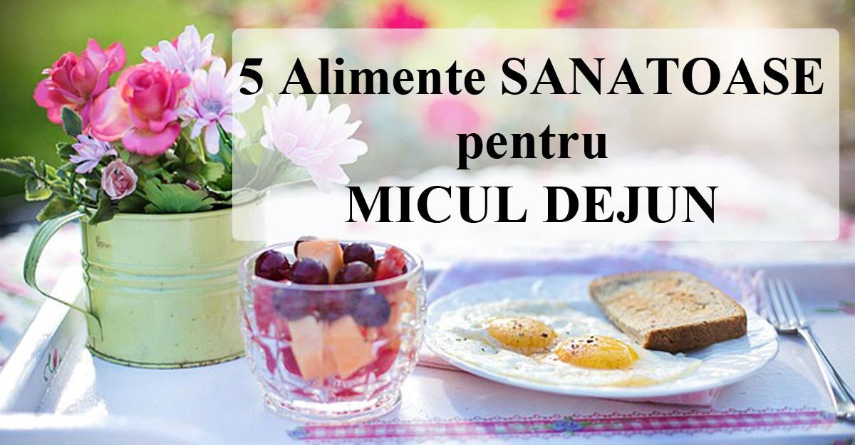 5 Alimente SANATOASE pentru MICUL DEJUN