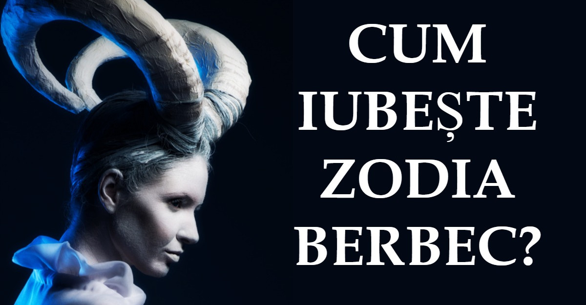 Cum iubeste zodia Berbec?