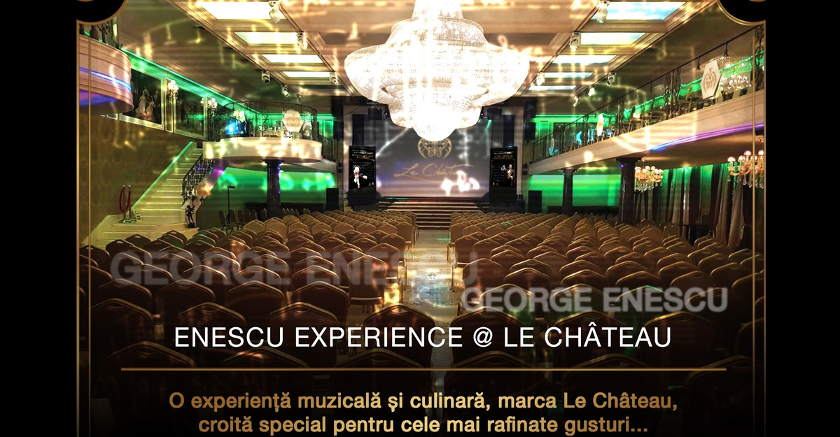 Enescu Experience la Le Chateau București