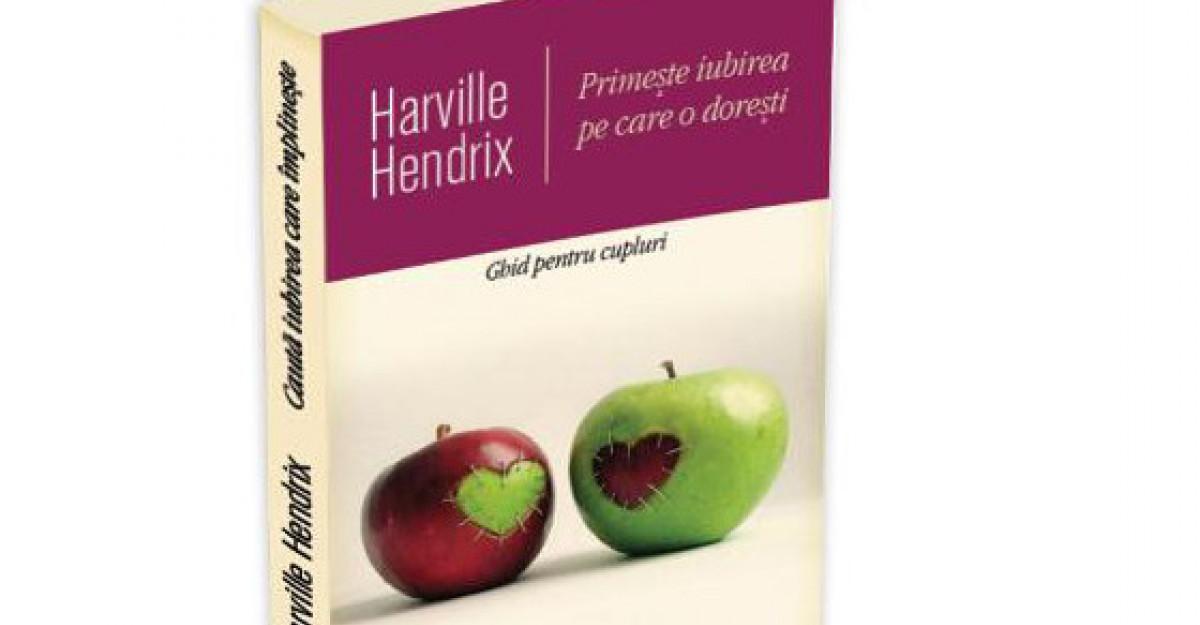 PRECOMANDA - Primeste iubirea pe care o doresti - Harville Hendrix