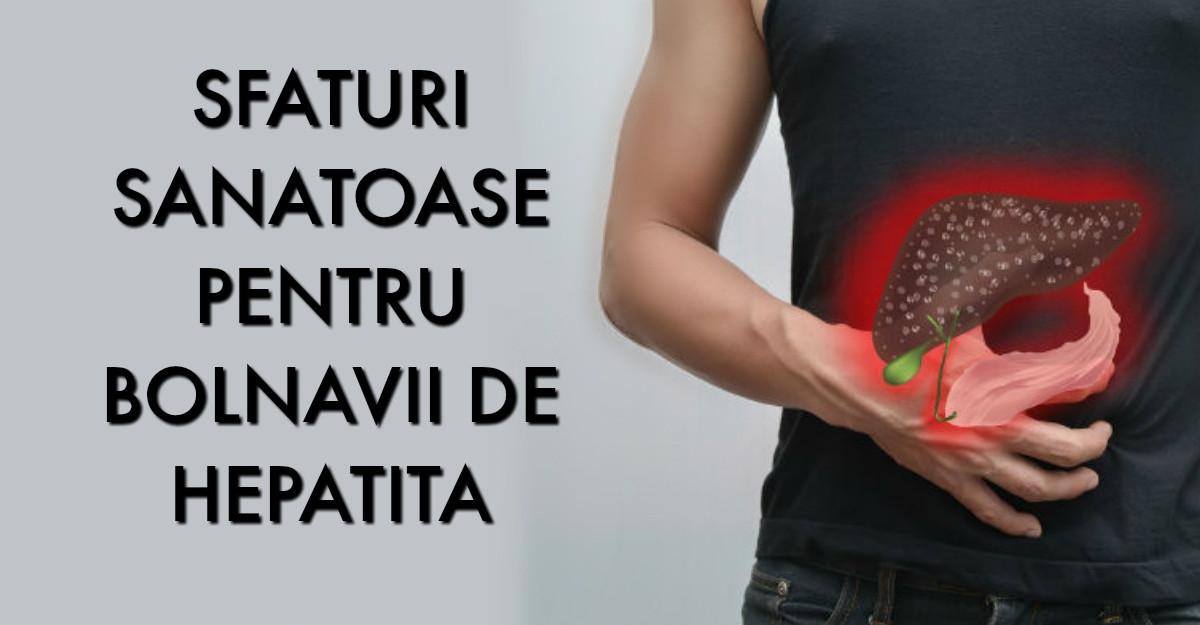 Hepatite virale? 12 sfaturi sanatoase pentru bolnavii de HEPATITA