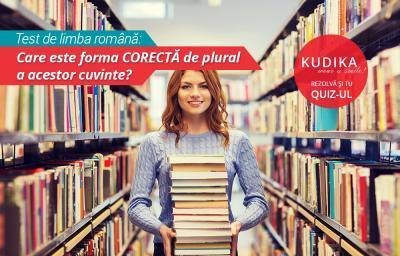Test de limba română: Care este forma CORECTĂ de plural a acestor cuvinte?