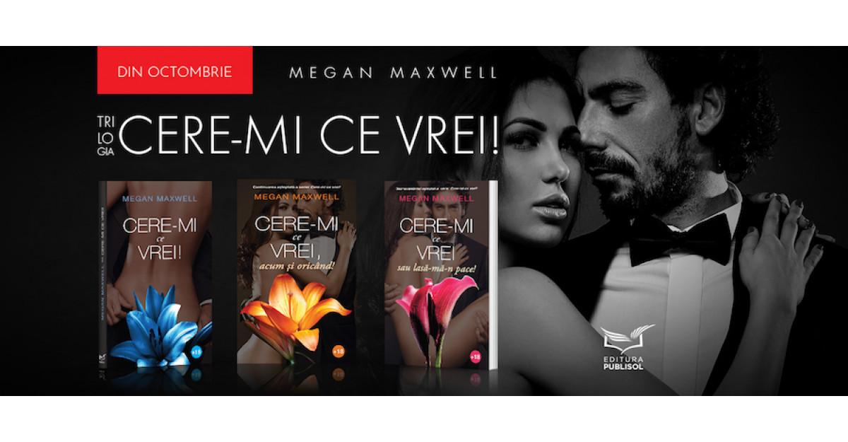Cere-mi ce vrei! - celebra serie de române romantice semnată Megan Maxwell, acum și în România!