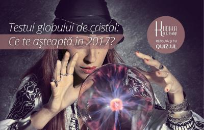 Testul globului de cristal: Ce te asteapta in 2017?