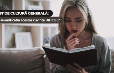 Test de cultura generala: Stii semnificatia acestor cuvinte DIFICILE?
