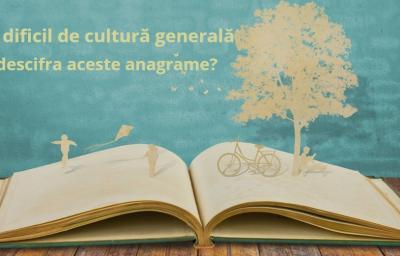 Test dificil de cultura generala: Poti descifra aceste anagrame?