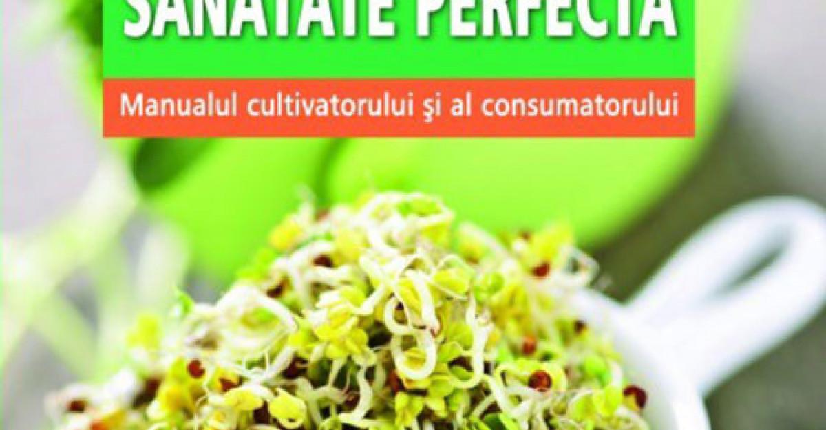 Germeni vegetali pentru o sanatate perfecta. Manualul cultivatorului si al consumatorului