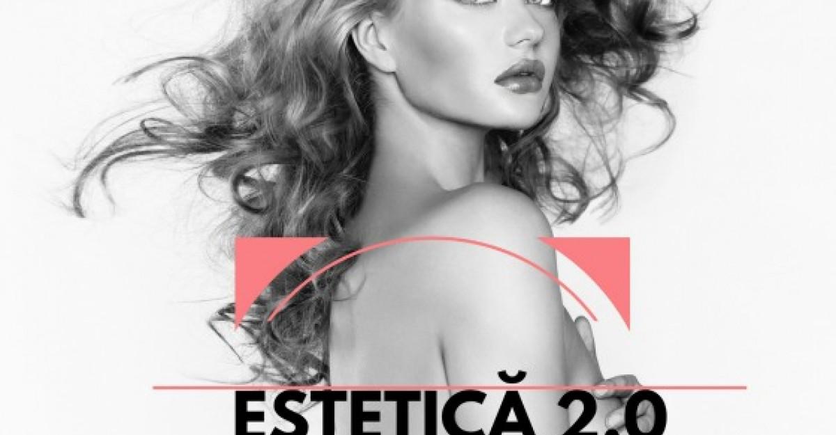 Campania Estetica2.0 marcheaza o noua era in frumusete