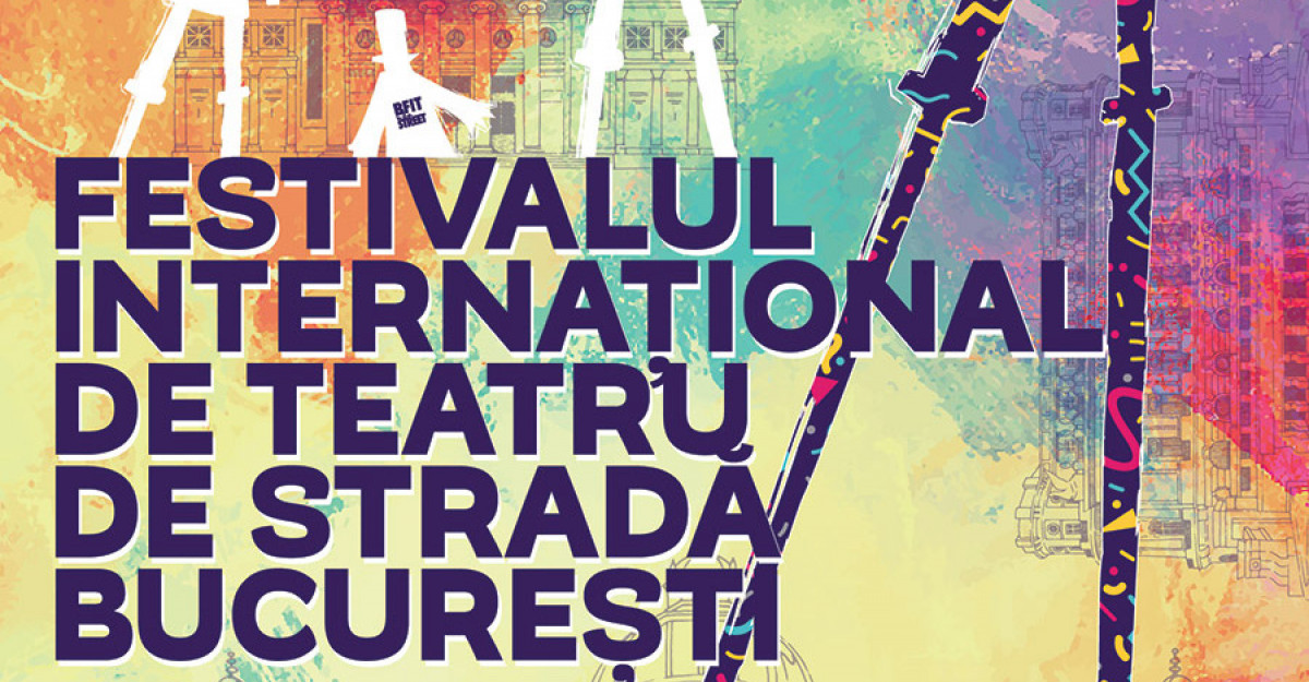 Festivalul international de Teatru de Strada Bucuresti - B-FIT in the street