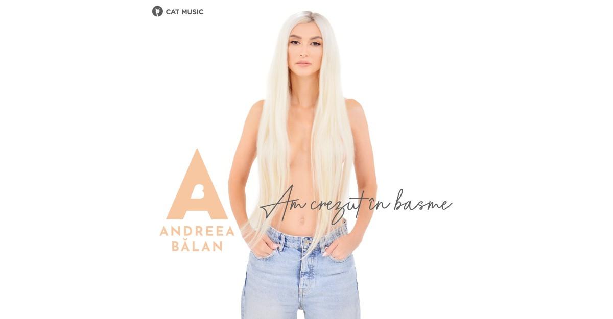 Andreea Bălan lansează o piesă emoționantă: Am crezut în basme