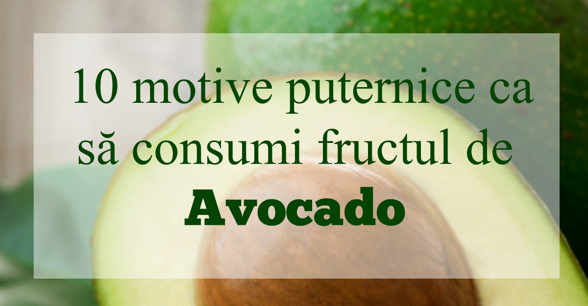 Avocado - FRUCTUL VIETII. Top 10 beneficii extraordinare!