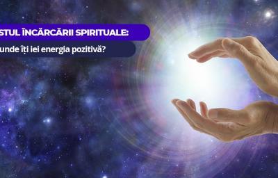 Testul incarcarii spirituale: De unde iti iei energia pozitiva?