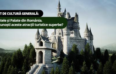 Test de cultura generala: Castele si Palate din Romania. Recunosti aceste atractii turistice superbe?