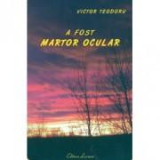 A fost martor ocular - Victor Teodoru