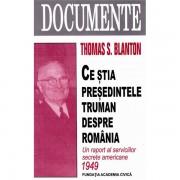 Ce stia presedintele Truman despre Romania - Thomas S. Blanton