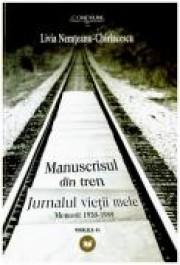 MANUSCRISUL DIN TREN. JURNALUL VIETII MELE. MEMORII 1930-1989