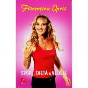 Sport, dieta si vedete - Florentina Opris