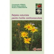 Retete naturiste pentru bolile cardiovasculare - Constantin Parvu