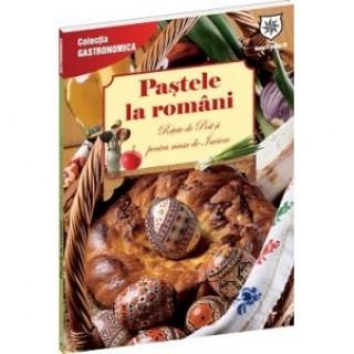Pastele la romani (ed. chiosc). Retete de Post si pentru masa de Inviere