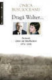 Draga Walter... Scrisori catre un binefacator (1976-2006)